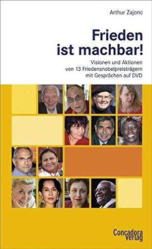 Frieden ist machbar!: Visionen und Aktionen von 13 Friedensnobelpreisträgern - mit Gesprächen auf DVD