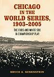 Chicago in the World Series, 1903-2005, Bruce A. Rubenstein, 078642575X