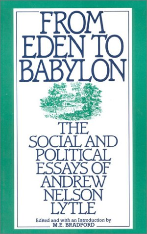 From Eden to Babylon: The Social and Political Essays of Andrew Nelson Lytle