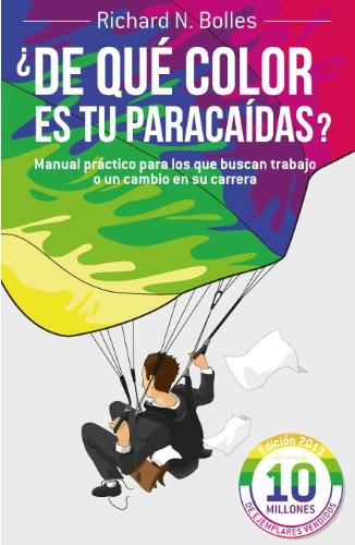 Descargar Libro ¿de Qué Color Es Tu Paracaídas?: Manual Práctico Para Los Que Buscan Trabajo O Un Cambio En Su Carrera Richard N. Bolles