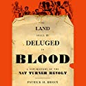 The Land Shall Be Deluged in Blood: A New History of the Nat Turner Revolt Audiobook by Patrick H. Breen Narrated by Kevin Free