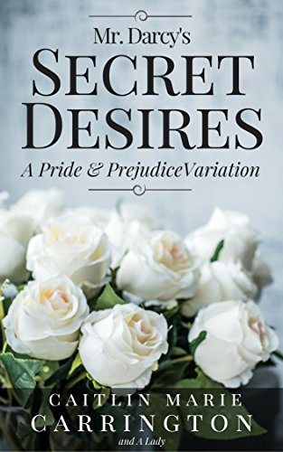 Mr. Darcy's Secret Desires: A Pride and Prejudice Variation (The Story Behind 50 Shades Of Grey)
