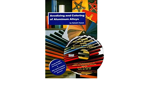 Anodizing and Coloring of Aluminum Alloys (Book ) with CDROM: S ...
