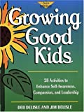 img - for Growing Good Kids: 28 Original Activities to Enhance Self-Awareness, Compassion, and Leadership (Free Spirited Classroom) book / textbook / text book