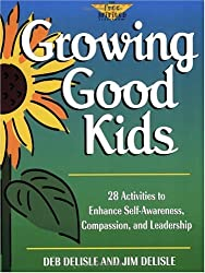 Growing Good Kids: 28 Activities to Enhance Self-Awareness, Compassion, and Leadership (The Free Spirited Classroom)