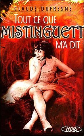 Téléchargement gratuit d'archives d'ebook Tout ce que Mistinguett m'a dit by Claude Dufresne PDF ePub MOBI
