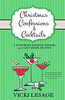 Christmas Confessions & Cocktails: A Humorous Holiday Memoir with Sassy Drink Recipes by [Lesage, Vicki]
