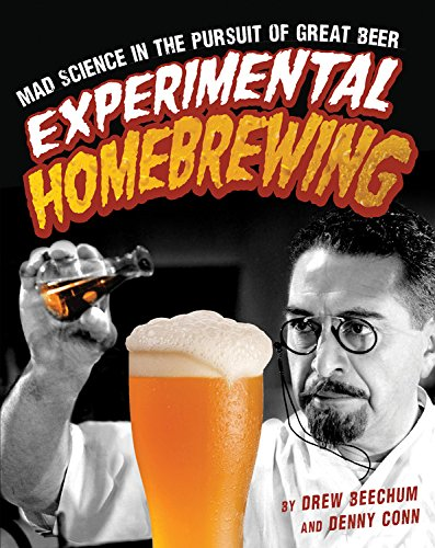 Experimental Homebrewing: Mad Science in the Pursuit of Great Beer by Drew Beechum, Denny Conn