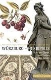 Wurzburg - Herbipolis : Stadt der Garten, der Pflanzen und des Weines, Mayer, Johannes Gottfried and Bausewein, Ulrike, 379542139X