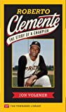 Roberto Clemente: The Story Of A Champion (Townsend Library)
