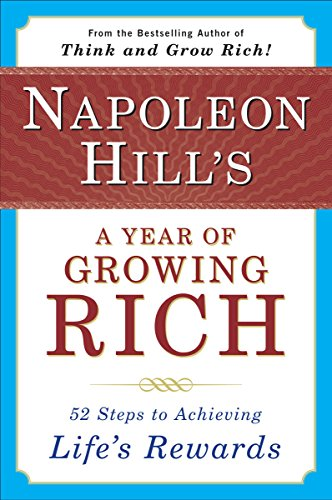 Napoleon Stone - Napoleon Hill's a Year of Growing Rich: 52 Steps to Achieving Life's Rewards
