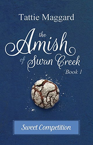Sweet Competition (The Amish of Swan Creek Book 1) by [Maggard, Tattie]