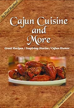 Cajun Cuisine and More Sampler: Great Recipes, Inspiring Stories and Cajun Humor by [Raphael, Paul]