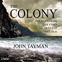 The Colony: The Harrowing True Story of the Exiles on Molokai Audiobook by John Tayman Narrated by Patrick Lawlor