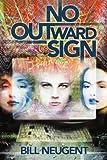 No Outward Sign, Bill Neugent, 0595257496