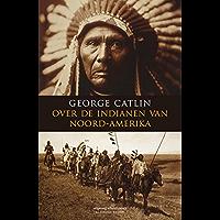 Over de indianen van Noord-Amerka (Klassieke reizen Book 1)