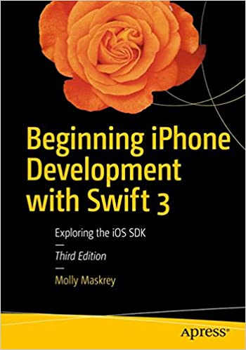 Beginning iPhone Development with Swift 3. Exploring the iOS SDK