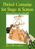 Period Costume for Stage & Screen: Patterns for Women's Dress 1500-1800