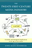 img - for The Twenty-First-Century Media Industry: Economic and Managerial Implications in the Age of New Media (Studies in New Media) book / textbook / text book