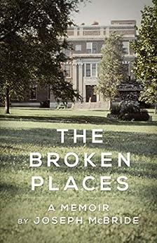 The Broken Places: A Memoir by [McBride, Joseph]