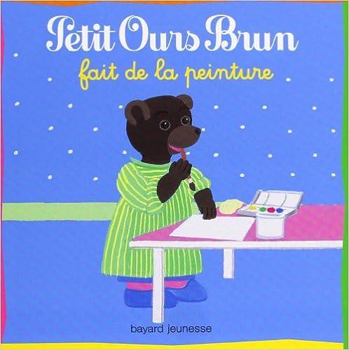 En ligne Petit Ours Brun fait de la peinture pdf, epub