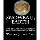 SNOWBALL EARTH: THE IMMINENT CATASTROPHIC FAILURE OF EARTH'S ECOSYSTEM