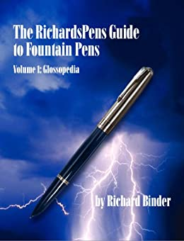 The RichardsPens Guide to Fountain Pens, Volume 1: Glossopedia (Third Edition) by [Binder, Richard]