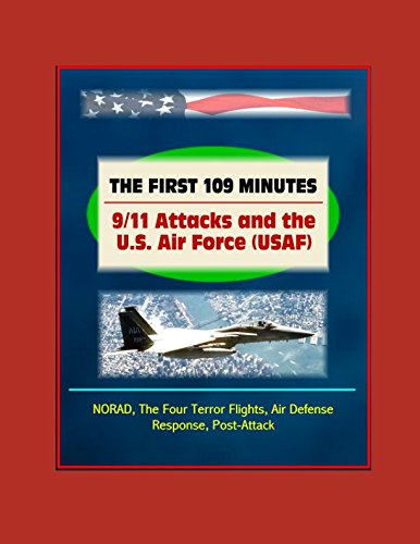 Read Online The First 109 Minutes: 9/11 Attacks and the U.S. Air Force (USAF) - NORAD, The Four Terror Flights, Air Defense Response, Post-Attack ebook