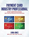Payment Card Industry Professional: PCIP Certification 320 Practice Questions and Exercises