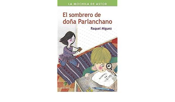 Amazon.com: El sombrero de doña Parlanchano (La mochila de Astor. Serie verde) (Spanish Edition) eBook: Raquel Míguez, Mar Blanco: Kindle Store