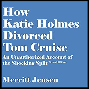 How Katie Holmes Divorced Tom Cruise Audiobook