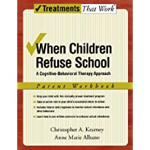When Children Refuse School: A Cognitive-Behavioral Therapy Approach Parent Workbook (Treatments That Work) by Christopher A. Kearney (2007-03-29)