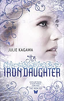 The Iron Daughter (The Iron Fey Book 2) by [Kagawa, Julie]