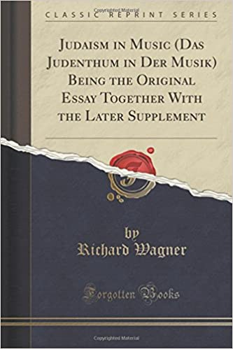 judaism in music das judenthum in der musik being the original  judaism in music das judenthum in der musik being the original essay together the later supplement classic reprint richard wagner 9781330090152
