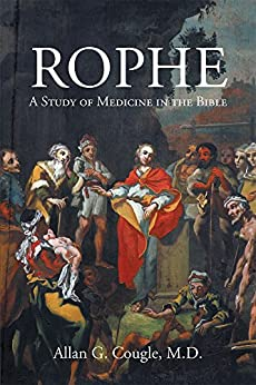 Rophe: A Study of Medicine in the Bible by [Cougle M.D., Allan G.]