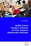 Middle School Teachers¦ Influence on Their Students` Mathematics Attitudes, Betsy Showalter, 3639057112