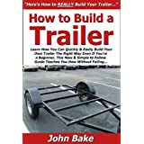 How to Build a Trailer: Learn How You Can Quickly & Easily Build Your Own Trailer The Right Way Even If You're a Beginner, This New & Simple to Follow Guide Teaches You How Without Failing