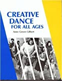 Creative Dance for All Ages: A Conceptual Approach 7th (seventh) Edition by Gilbert, Anne Green published by Amer Alliance for Health Physical (1992)