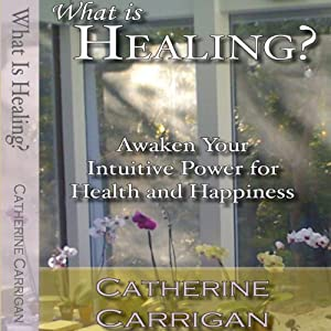 What Is Healing? Awaken Your Intuitive Power for Health and Happiness Audiobook