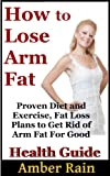 Lose Arm Fat-Diets, Exercises and Fat Loss Plans For Burning Arm FatIf you're ready to get rid of unwanted arm fat, everything you need is in this book. Inside, you'll get proven exercise routines, diet plans and fat burning workout ideas that will h...