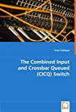 The Combined Input and Crossbar Queued Switch, Kenji Yoshigoe, 3639025997