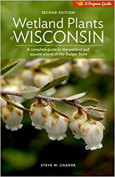 Wetland Plants of Wisconsin: A complete guide to the wetland and aquatic plants of the Badger state