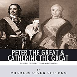 Peter the Great & Catherine the Great: Russia's Greatest Tsar and Tsarina