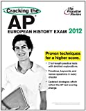 Cracking the AP European History Exam, 2012 Edition, Princeton Review Staff, 0375427228