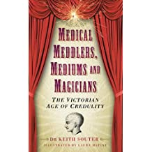 Medical Meddlers, Mediums and Magicians: The Victorian Age of Credulity