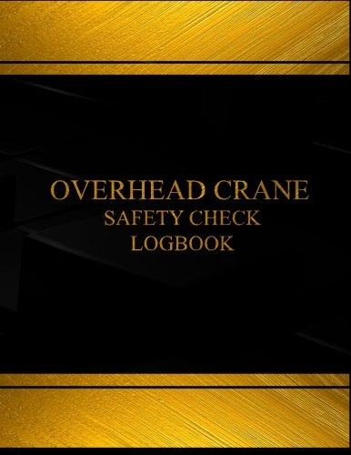 Download Overhead Crane Safety Check & Maintenance Log (Black  cover, X-Large): Overhead Crane Safety Check and Maintenance Logbook (Black  cover, X-Large) (Centurion Logbooks/Record Books) ebook