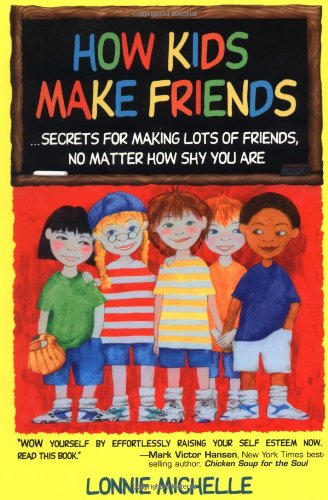 How Kids Make Friends: Secrets for Making Lots of Friends, No Matter How Shy You Are