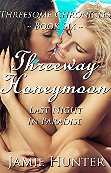 Download for free Threeway Honeymoon -  Last Night in Paradise: Threesome Chronicles Book Six