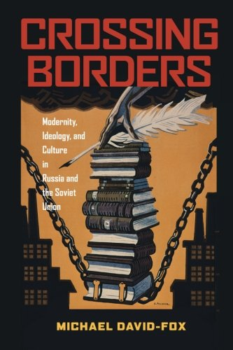 Crossing Borders: Modernity, Ideology, and Culture in Russia and the Soviet Union (Russian and East European Studies)