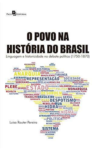 O Povo Na História Do Brasil: Linguagem E Historicidade No Debate Político (1750-1870)